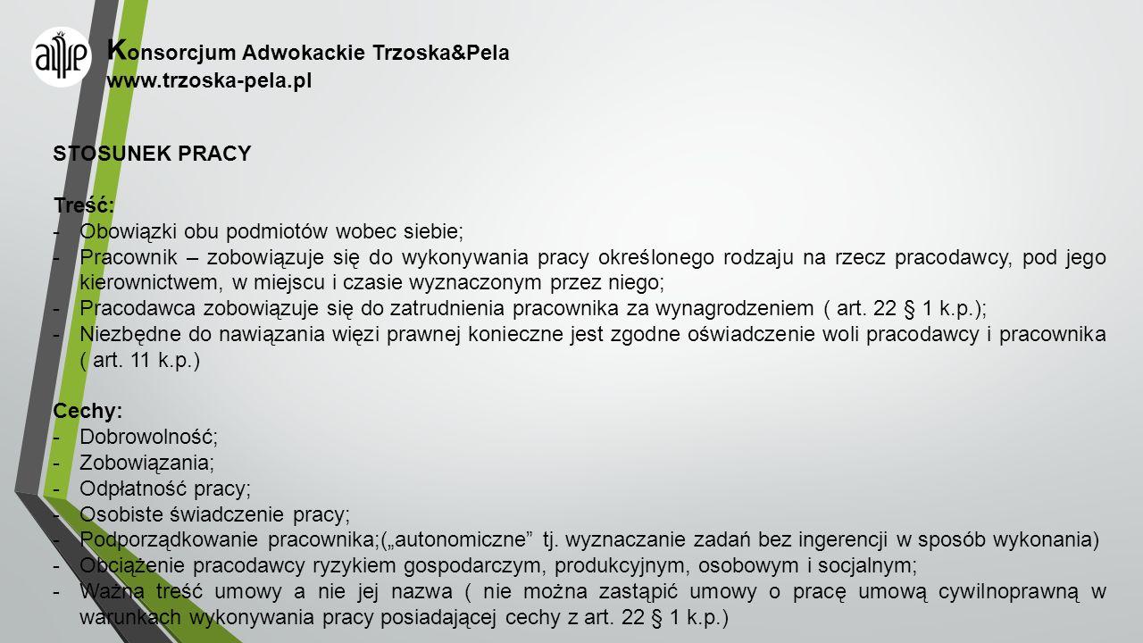 K onsorcjum Adwokackie Trzoska&Pela www.trzoska-pela.pl STOSUNEK PRACY Treść: -Obowiązki obu podmiotów wobec siebie; -Pracownik – zobowiązuje się do w