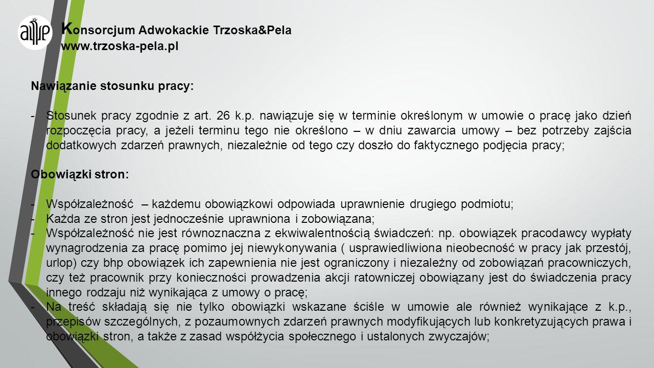 K onsorcjum Adwokackie Trzoska&Pela www.trzoska-pela.pl Nawiązanie stosunku pracy: -Stosunek pracy zgodnie z art. 26 k.p. nawiązuje się w terminie okr
