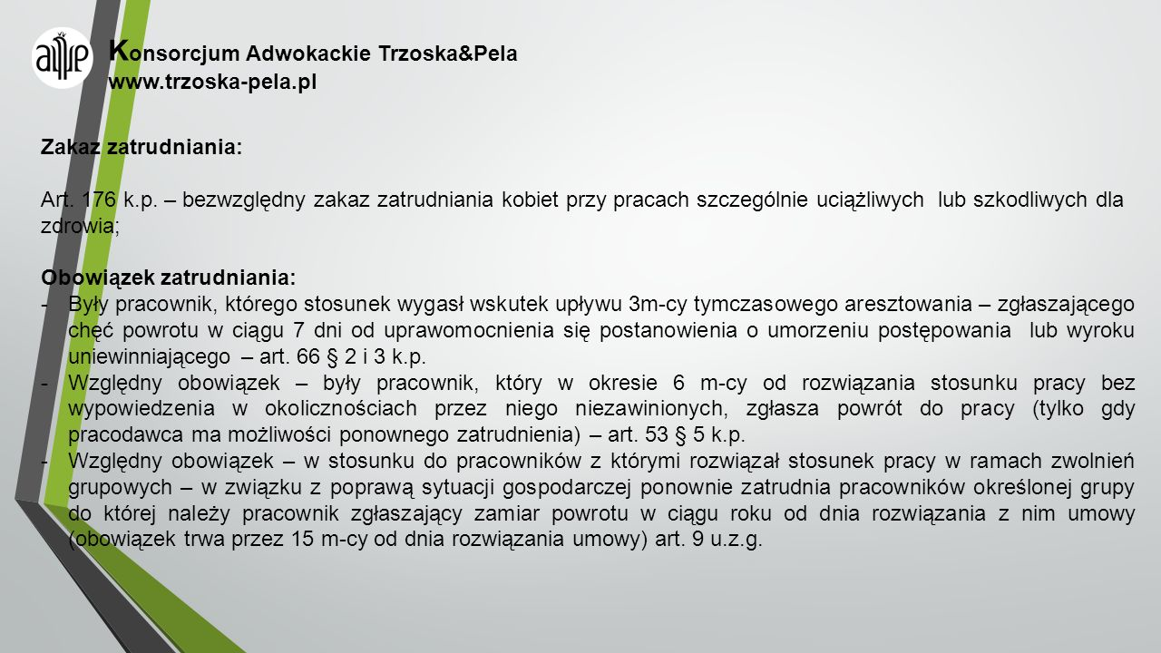 K onsorcjum Adwokackie Trzoska&Pela www.trzoska-pela.pl Zakaz zatrudniania: Art. 176 k.p. – bezwzględny zakaz zatrudniania kobiet przy pracach szczegó
