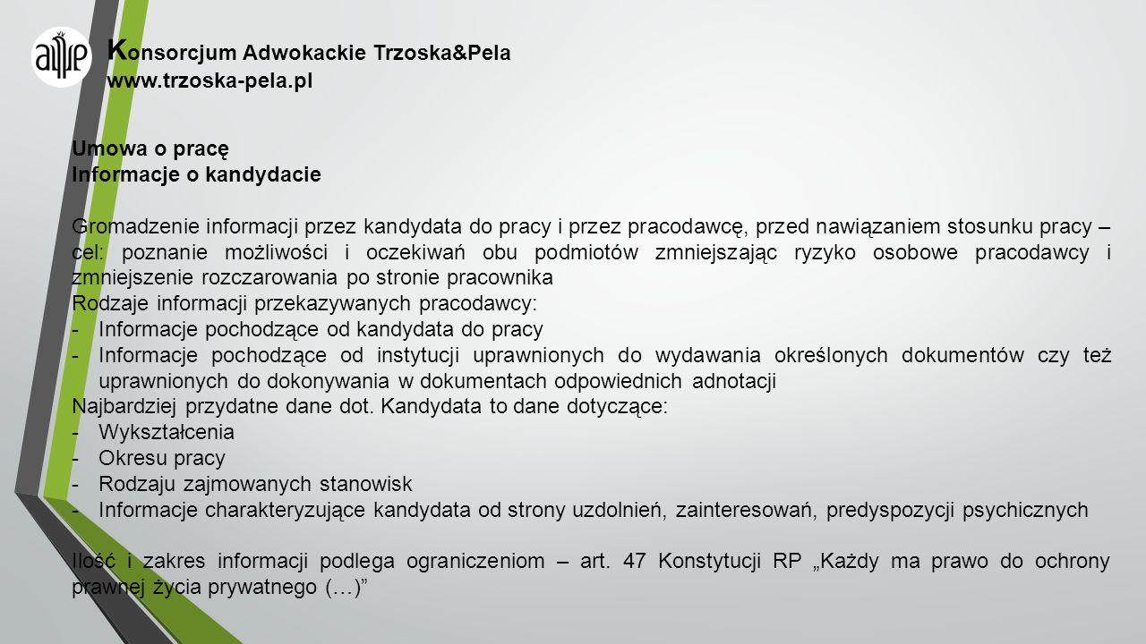 K onsorcjum Adwokackie Trzoska&Pela www.trzoska-pela.pl Umowa o pracę Informacje o kandydacie Gromadzenie informacji przez kandydata do pracy i przez
