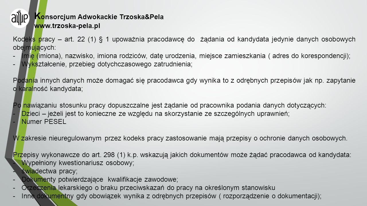K onsorcjum Adwokackie Trzoska&Pela www.trzoska-pela.pl Kodeks pracy – art. 22 (1) § 1 upoważnia pracodawcę do żądania od kandydata jedynie danych oso