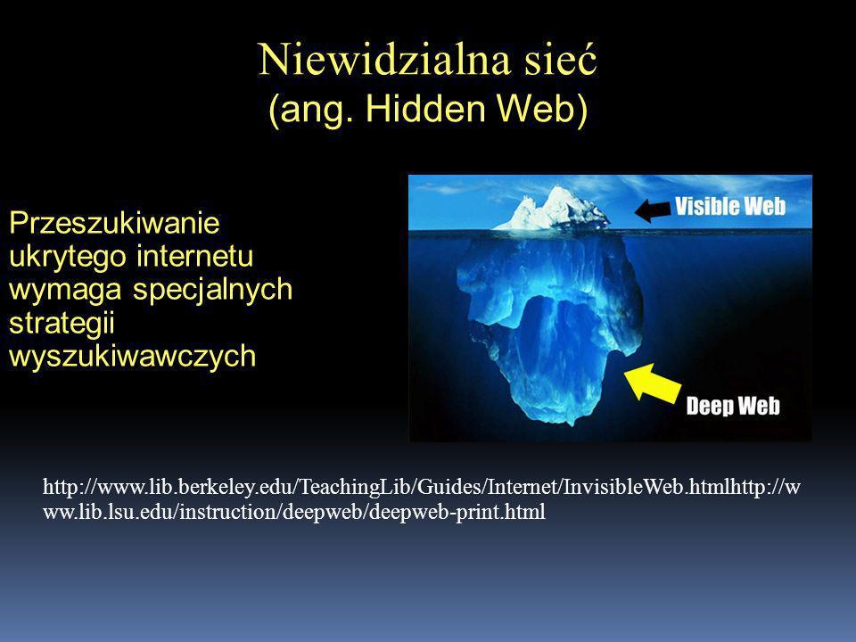Przeszukiwanie ukrytego internetu wymaga specjalnych strategii wyszukiwawczych Niewidzialna sieć (ang. Hidden Web) http://www.lib.berkeley.edu/Teachin