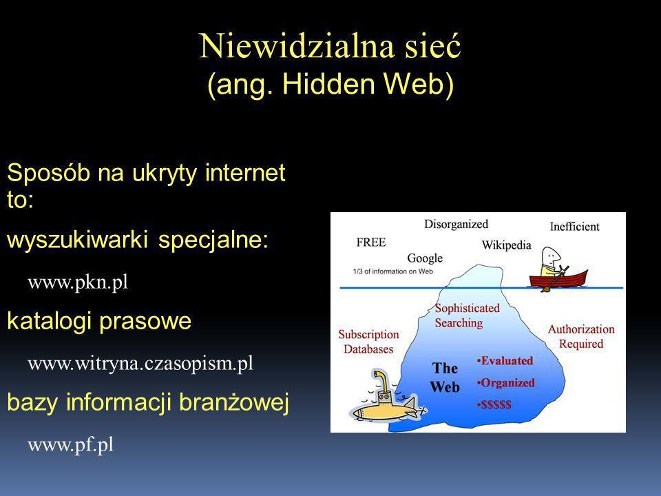 Sposób na ukryty internet to: wyszukiwarki specjalne: www.pkn.pl katalogi prasowe www.witryna.czasopism.pl bazy informacji branżowej www.pf.pl Niewidz