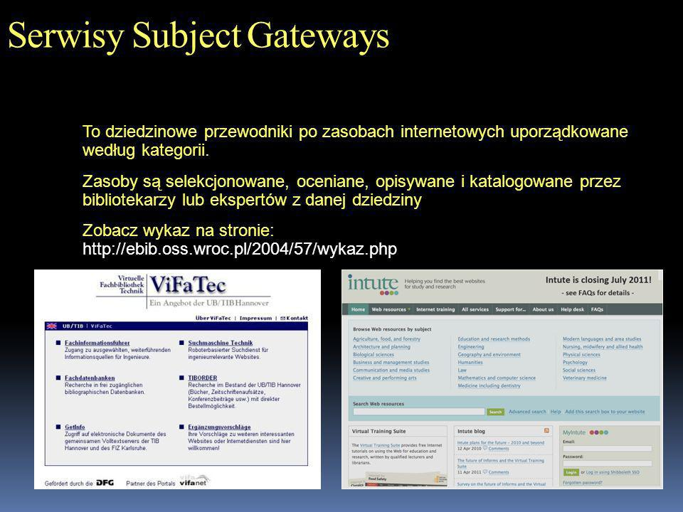Serwisy Subject Gateways To dziedzinowe przewodniki po zasobach internetowych uporządkowane według kategorii. Zasoby są selekcjonowane, oceniane, opis