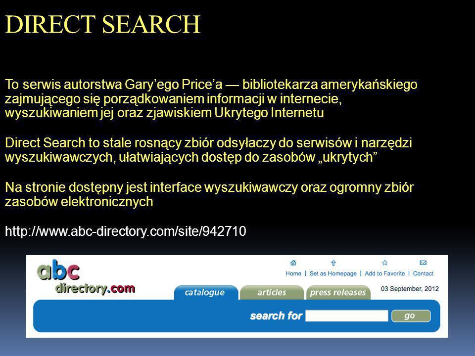 DIRECT SEARCH To serwis autorstwa Garyego Pricea bibliotekarza amerykańskiego zajmującego się porządkowaniem informacji w internecie, wyszukiwaniem je