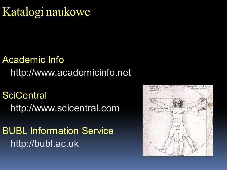 Katalogi naukowe Academic Info http://www.academicinfo.net SciCentral http://www.scicentral.com BUBL Information Service http://bubl.ac.uk