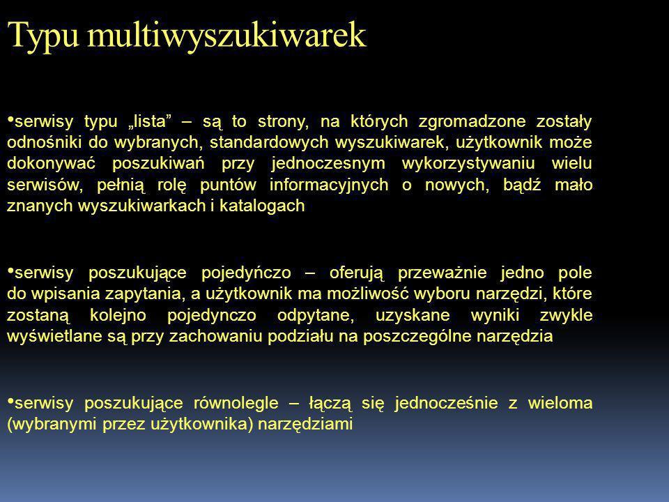 Typu multiwyszukiwarek serwisy typu lista – są to strony, na których zgromadzone zostały odnośniki do wybranych, standardowych wyszukiwarek, użytkowni