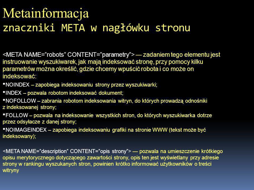Metainformacja znaczniki META w nagłówku stronu zadaniem tego elementu jest instruowanie wyszukiwarek, jak mają indeksować stronę, przy pomocy kilku p