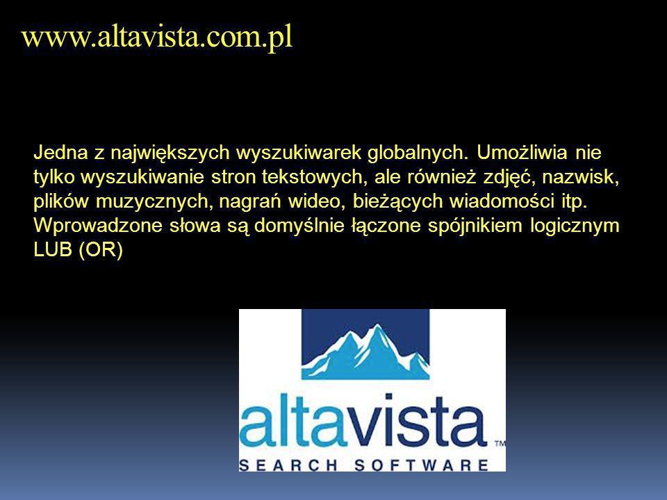 www.altavista.com.pl Jedna z największych wyszukiwarek globalnych. Umożliwia nie tylko wyszukiwanie stron tekstowych, ale również zdjęć, nazwisk, plik