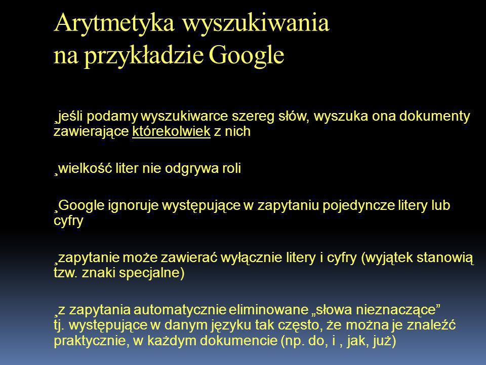 Arytmetyka wyszukiwania na przykładzie Google jeśli podamy wyszukiwarce szereg słów, wyszuka ona dokumenty zawierające którekolwiek z nich wielkość li