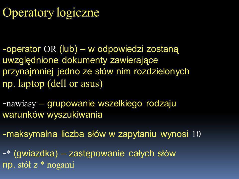 Operatory logiczne operator OR (lub) – w odpowiedzi zostaną uwzględnione dokumenty zawierające przynajmniej jedno ze słów nim rozdzielonych np. laptop
