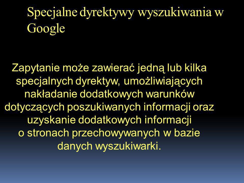 Zapytanie może zawierać jedną lub kilka specjalnych dyrektyw, umożliwiających nakładanie dodatkowych warunków dotyczących poszukiwanych informacji ora