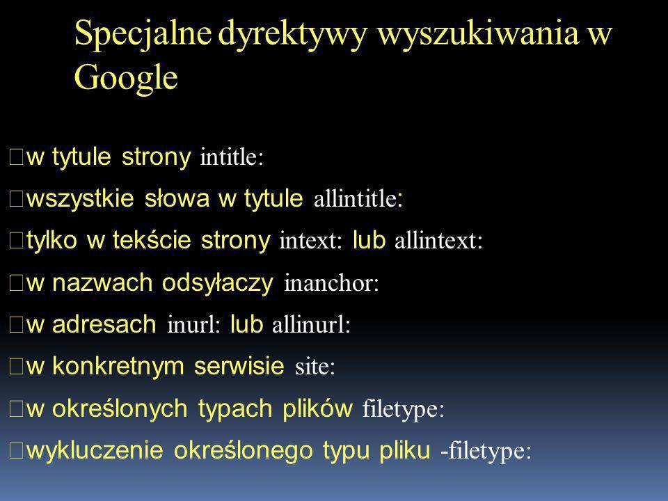 w tytule strony intitle: wszystkie słowa w tytule allintitle : tylko w tekście strony intext: lub allintext: w nazwach odsyłaczy inanchor: w adresach