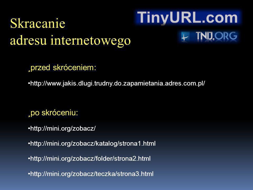 przed skróceniem: http://www.jakis.dlugi.trudny.do.zapamietania.adres.com.pl/ po skróceniu: http://mini.org/zobacz/ http://mini.org/zobacz/katalog/str