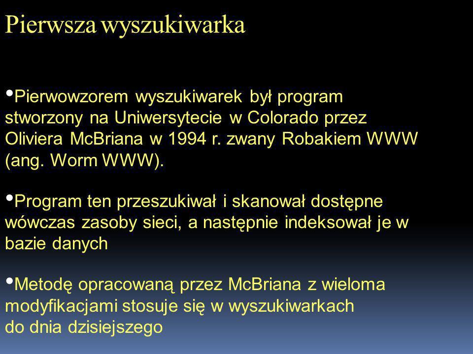 Pierwsza wyszukiwarka Pierwowzorem wyszukiwarek był program stworzony na Uniwersytecie w Colorado przez Oliviera McBriana w 1994 r. zwany Robakiem WWW
