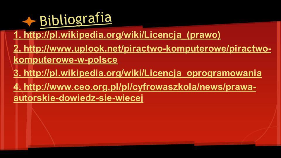Bibliografia 1. http://pl.wikipedia.org/wiki/Licencja_(prawo) 2. http://www.uplook.net/piractwo-komputerowe/piractwo- komputerowe-w-polsce 3. http://p