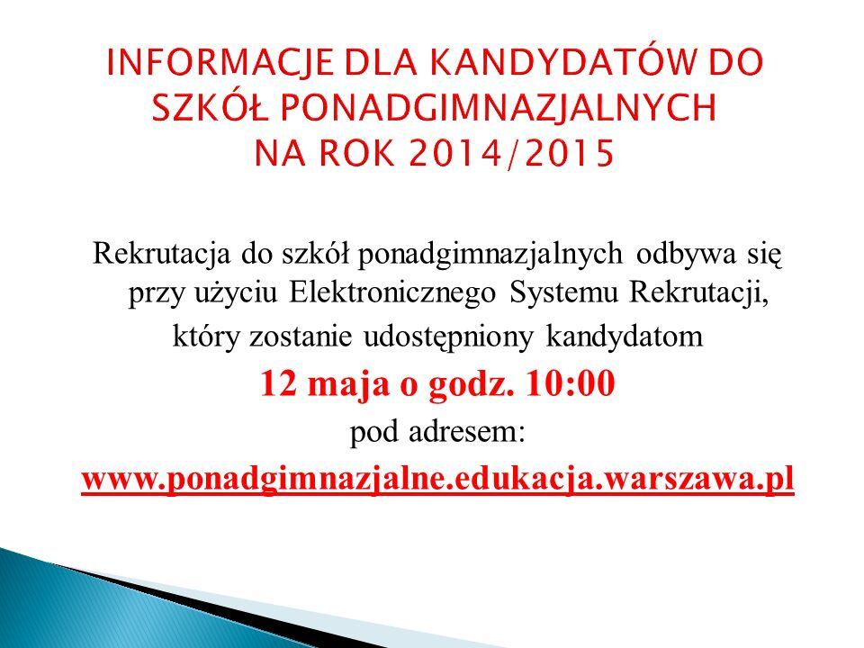 Rekrutacja do szkół ponadgimnazjalnych odbywa się przy użyciu Elektronicznego Systemu Rekrutacji, który zostanie udostępniony kandydatom 12 maja o god