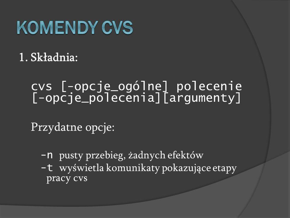 1. Składnia: cvs [-opcje_ogólne] polecenie [-opcje_polecenia][argumenty] Przydatne opcje: -n pusty przebieg, żadnych efektów -t wyświetla komunikaty p