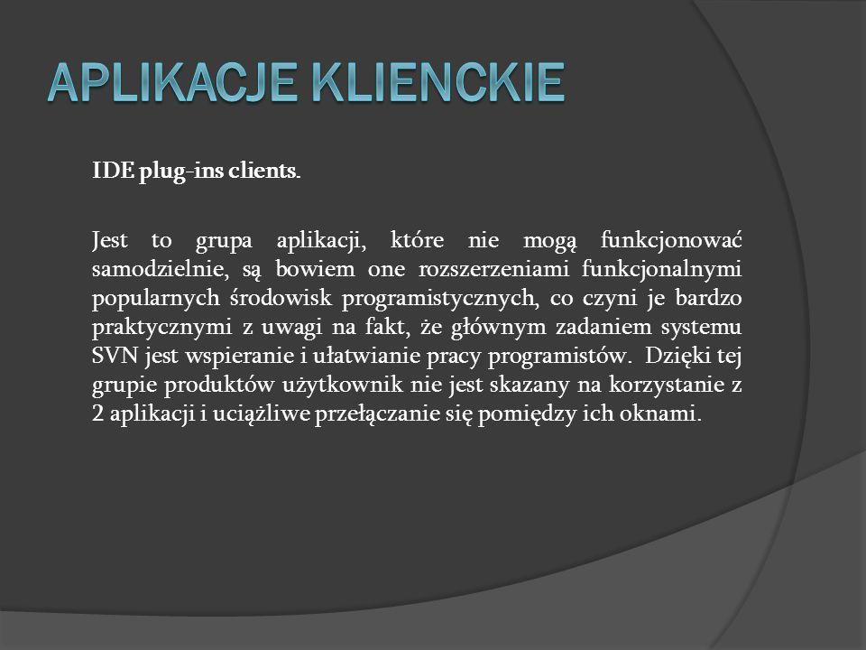 IDE plug-ins clients. Jest to grupa aplikacji, które nie mogą funkcjonować samodzielnie, są bowiem one rozszerzeniami funkcjonalnymi popularnych środo