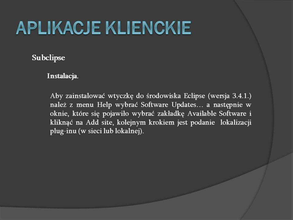 Subclipse Instalacja. Aby zainstalować wtyczkę do środowiska Eclipse (wersja 3.4.1.) należ z menu Help wybrać Software Updates… a następnie w oknie, k