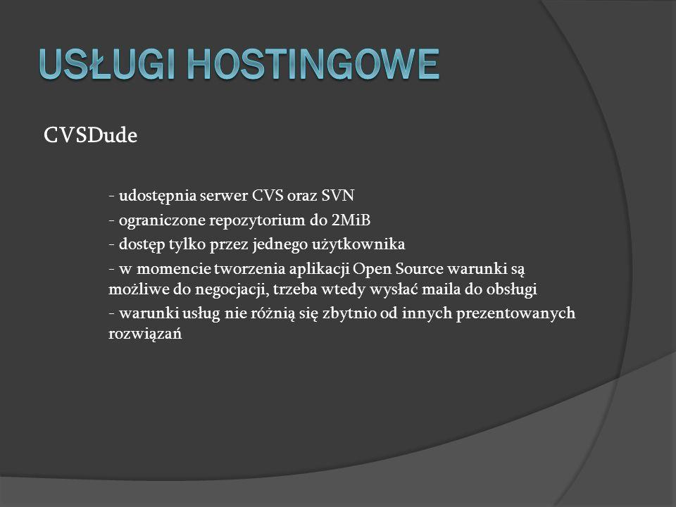 CVSDude - udostępnia serwer CVS oraz SVN - ograniczone repozytorium do 2MiB - dostęp tylko przez jednego użytkownika - w momencie tworzenia aplikacji