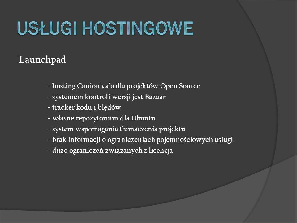 Launchpad - hosting Canionicala dla projektów Open Source - systemem kontroli wersji jest Bazaar - tracker kodu i błędów - własne repozytorium dla Ubu