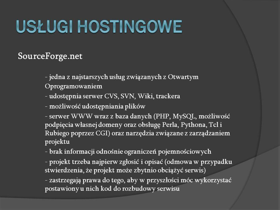 SourceForge.net - jedna z najstarszych usług związanych z Otwartym Oprogramowaniem - udostępnia serwer CVS, SVN, Wiki, trackera - możliwość udostępnia