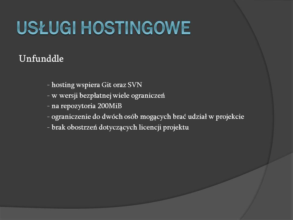 Unfunddle - hosting wspiera Git oraz SVN - w wersji bezpłatnej wiele ograniczeń - na repozytoria 200MiB - ograniczenie do dwóch osób mogących brać udz