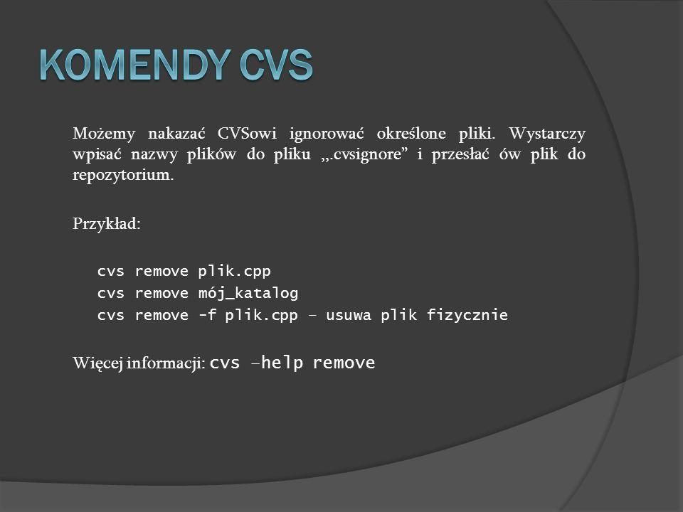 Możemy nakazać CVSowi ignorować określone pliki. Wystarczy wpisać nazwy plików do pliku,,.cvsignore i przesłać ów plik do repozytorium. Przykład: cvs