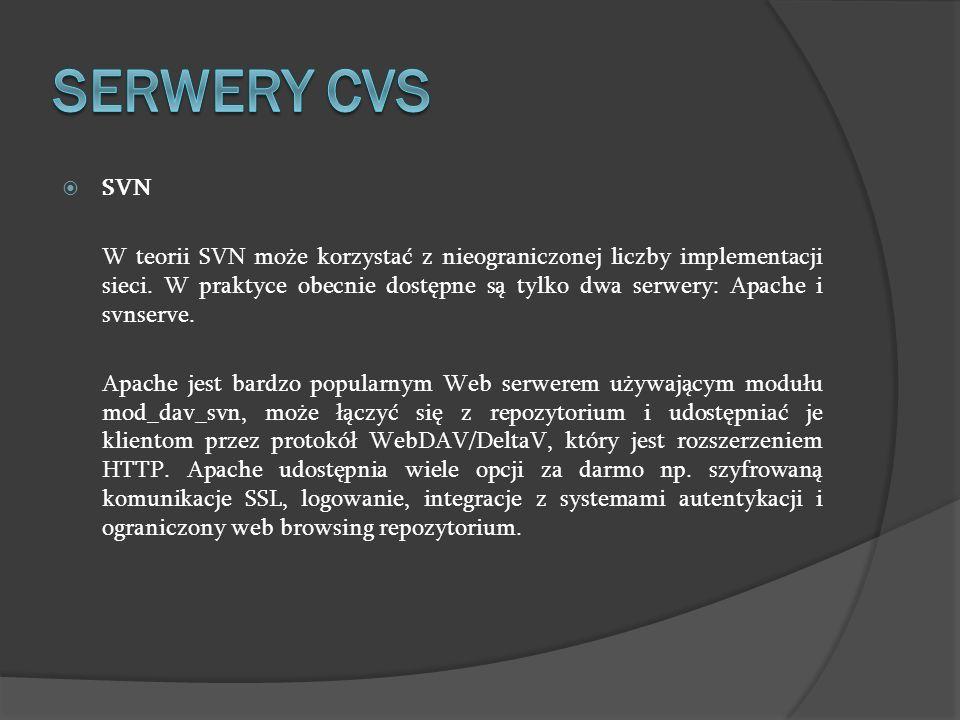 SVN W teorii SVN może korzystać z nieograniczonej liczby implementacji sieci. W praktyce obecnie dostępne są tylko dwa serwery: Apache i svnserve. Apa
