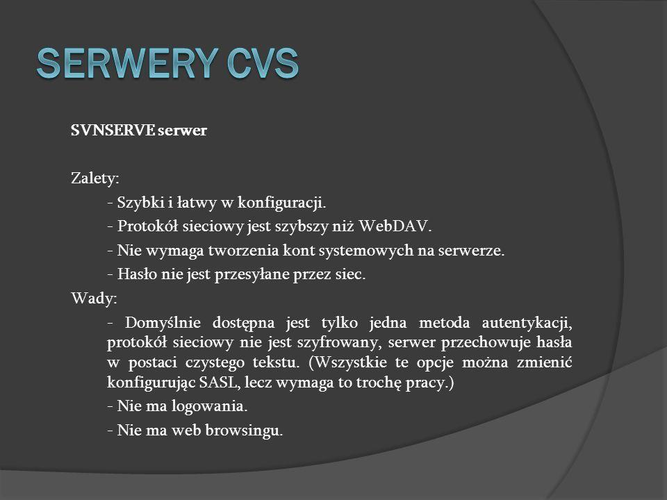 SVNSERVE serwer Zalety: - Szybki i łatwy w konfiguracji. - Protokół sieciowy jest szybszy niż WebDAV. - Nie wymaga tworzenia kont systemowych na serwe