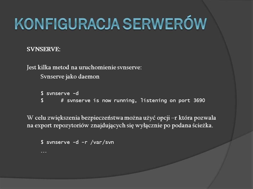 SVNSERVE: Jest kilka metod na uruchomienie svnserve: Svnserve jako daemon $ svnserve -d $ # svnserve is now running, listening on port 3690 W celu zwi