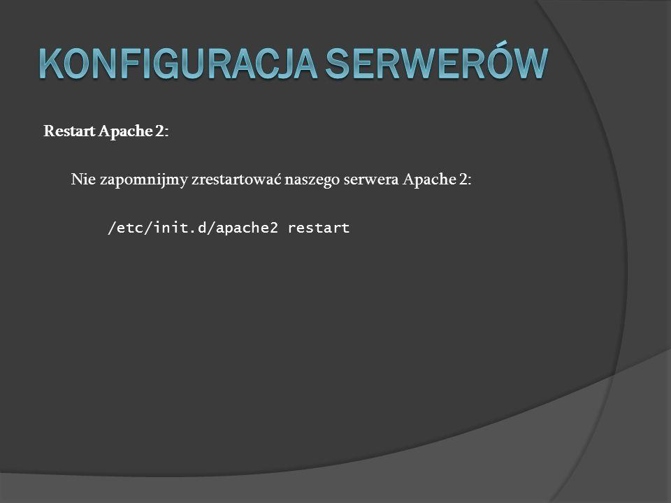 Restart Apache 2: Nie zapomnijmy zrestartować naszego serwera Apache 2: /etc/init.d/apache2 restart