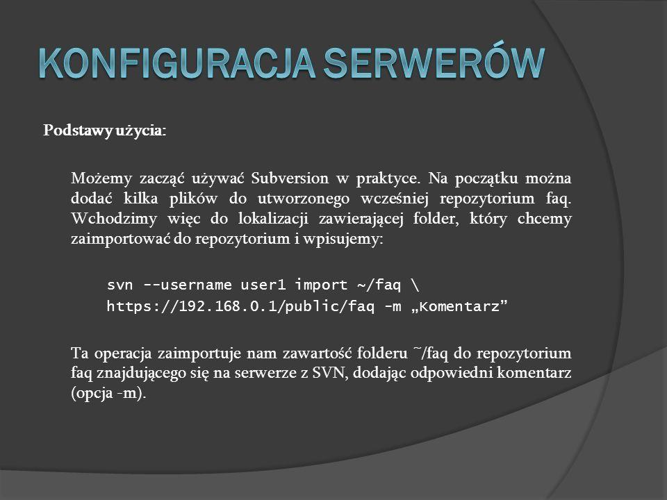 Podstawy użycia: Możemy zacząć używać Subversion w praktyce. Na początku można dodać kilka plików do utworzonego wcześniej repozytorium faq. Wchodzimy