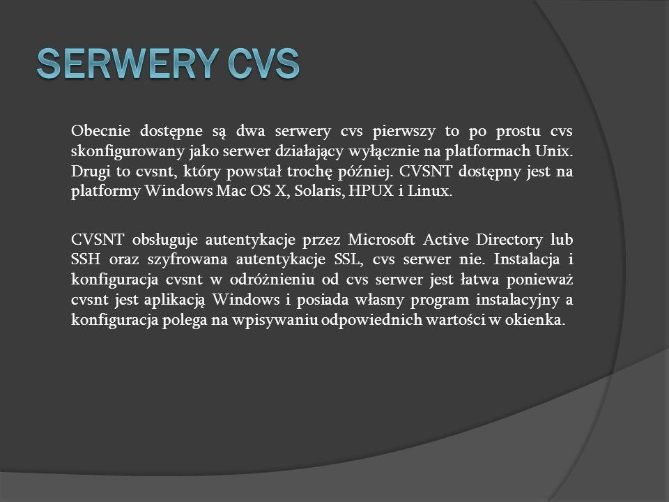 Obecnie dostępne są dwa serwery cvs pierwszy to po prostu cvs skonfigurowany jako serwer działający wyłącznie na platformach Unix. Drugi to cvsnt, któ