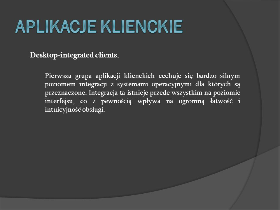 Desktop-integrated clients. Pierwsza grupa aplikacji klienckich cechuje się bardzo silnym poziomem integracji z systemami operacyjnymi dla których są