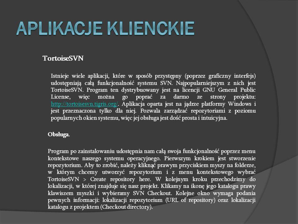 TortoiseSVN Istnieje wiele aplikacji, które w sposób przystępny (poprzez graficzny interfejs) udostępniają całą funkcjonalność systemu SVN. Najpopular