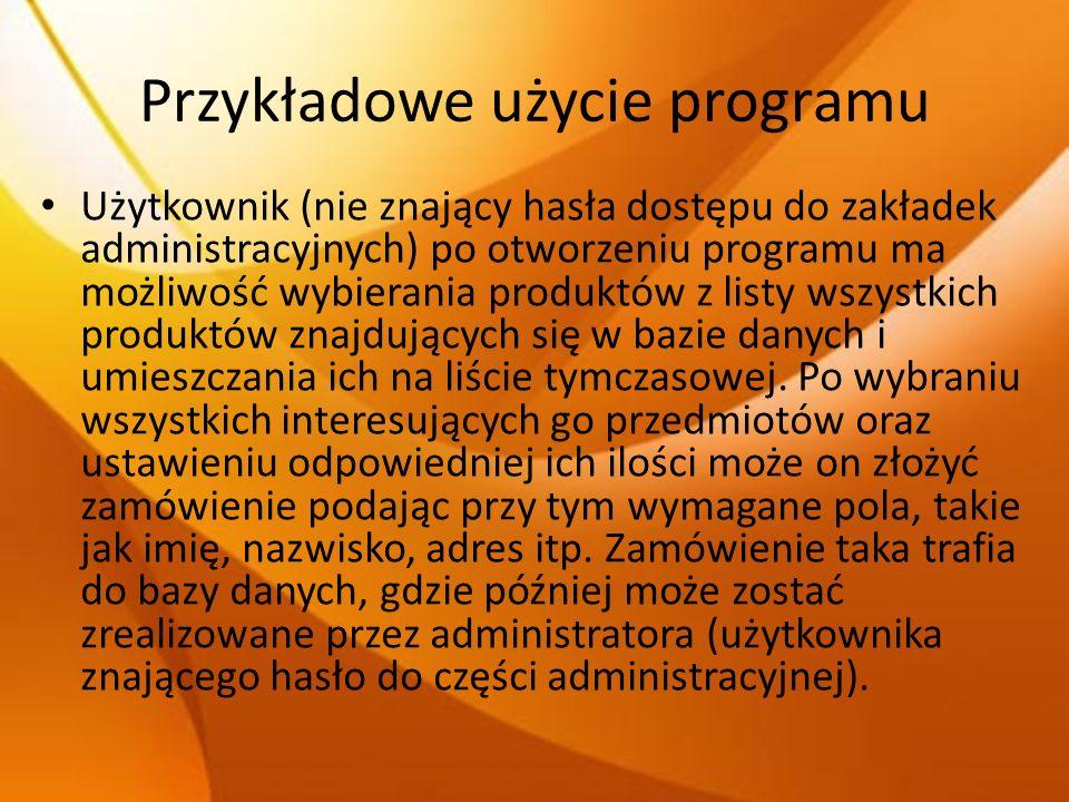 Przykładowe użycie programu Użytkownik (nie znający hasła dostępu do zakładek administracyjnych) po otworzeniu programu ma możliwość wybierania produk