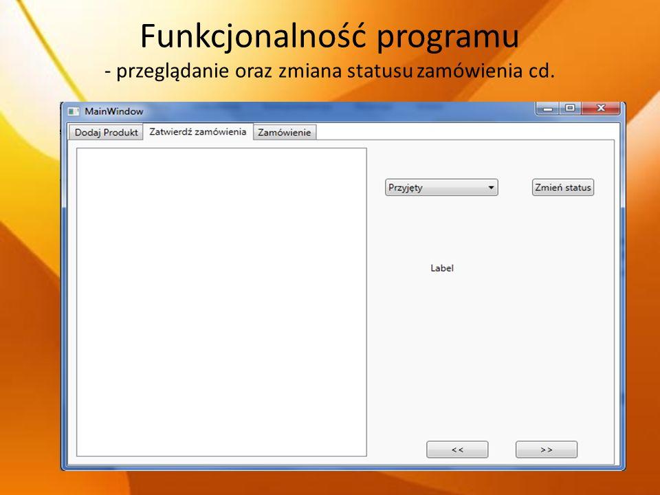 Funkcjonalność programu - przeglądanie oraz zmiana statusu zamówienia cd.