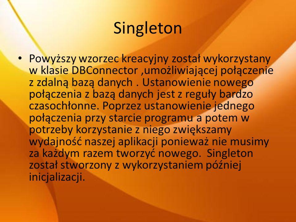 Singleton Powyższy wzorzec kreacyjny został wykorzystany w klasie DBConnector,umożliwiającej połączenie z zdalną bazą danych. Ustanowienie nowego połą
