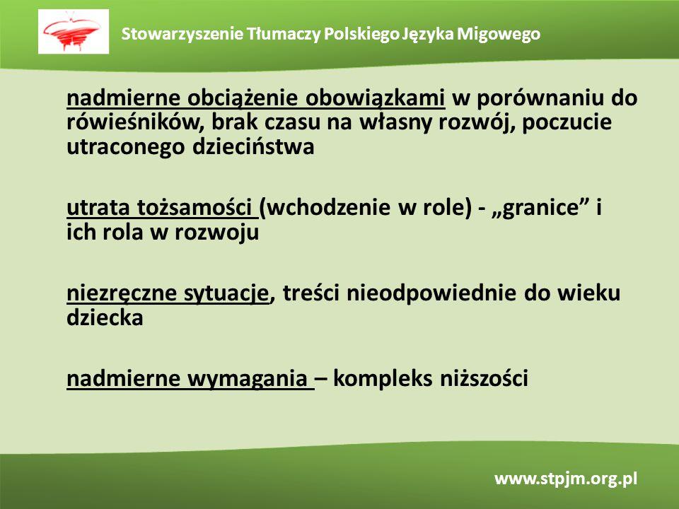 Stowarzyszenie Tłumaczy Polskiego Języka Migowego www.stpjm.org.pl nadmierne obciążenie obowiązkami w porównaniu do rówieśników, brak czasu na własny
