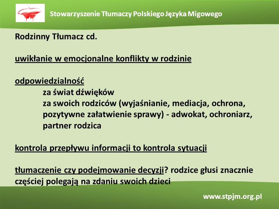 Stowarzyszenie Tłumaczy Polskiego Języka Migowego www.stpjm.org.pl Rodzinny Tłumacz cd. uwikłanie w emocjonalne konflikty w rodzinie odpowiedzialność