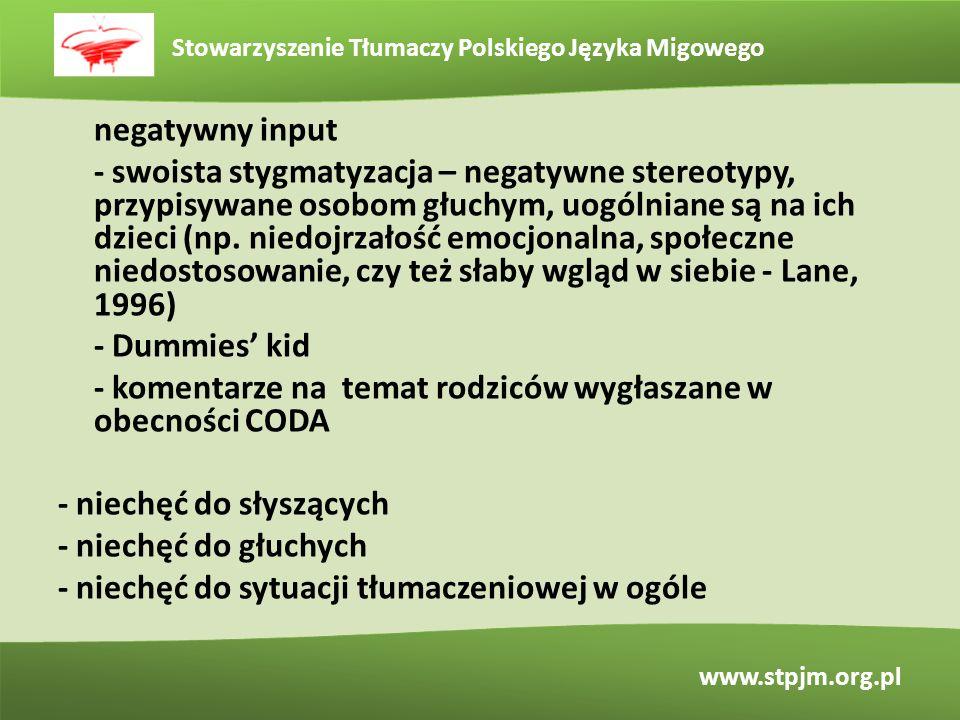 Stowarzyszenie Tłumaczy Polskiego Języka Migowego www.stpjm.org.pl negatywny input - swoista stygmatyzacja – negatywne stereotypy, przypisywane osobom