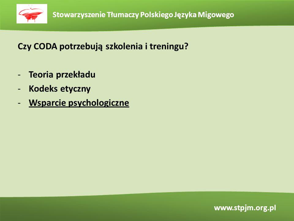 Stowarzyszenie Tłumaczy Polskiego Języka Migowego www.stpjm.org.pl Czy CODA potrzebują szkolenia i treningu? -Teoria przekładu -Kodeks etyczny -Wsparc