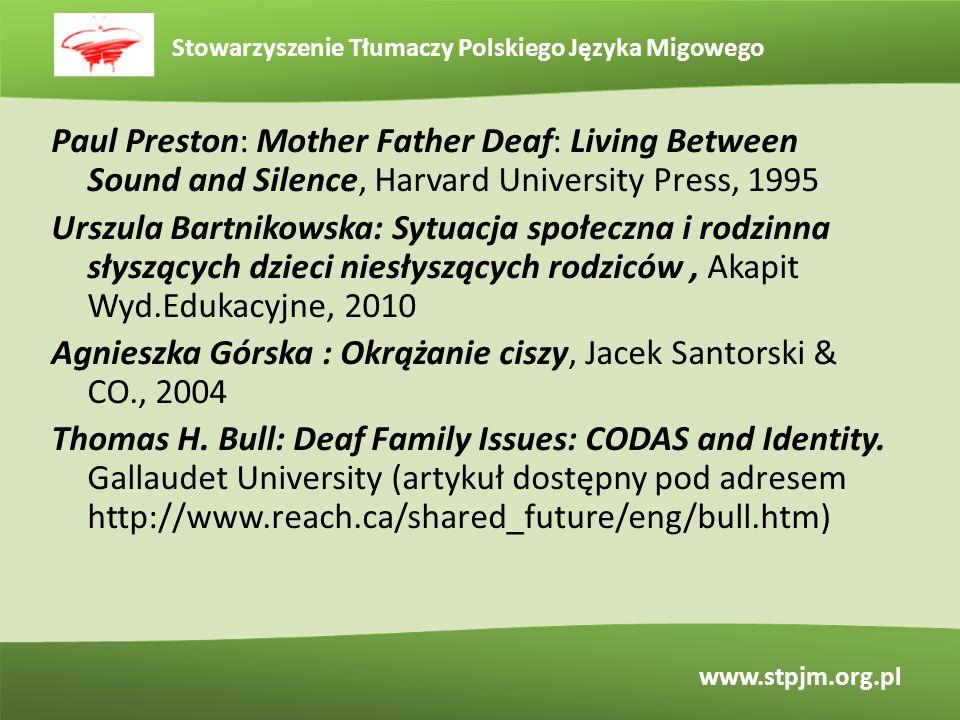 Stowarzyszenie Tłumaczy Polskiego Języka Migowego www.stpjm.org.pl Paul Preston: Mother Father Deaf: Living Between Sound and Silence, Harvard Univers