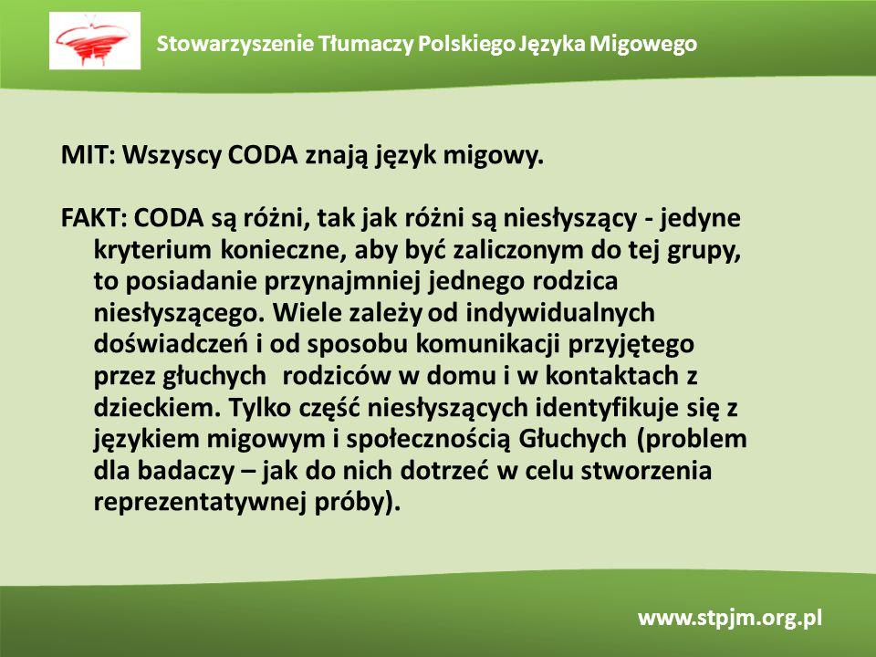 Stowarzyszenie Tłumaczy Polskiego Języka Migowego www.stpjm.org.pl MIT: Wszyscy CODA znają język migowy. FAKT: CODA są różni, tak jak różni są niesłys