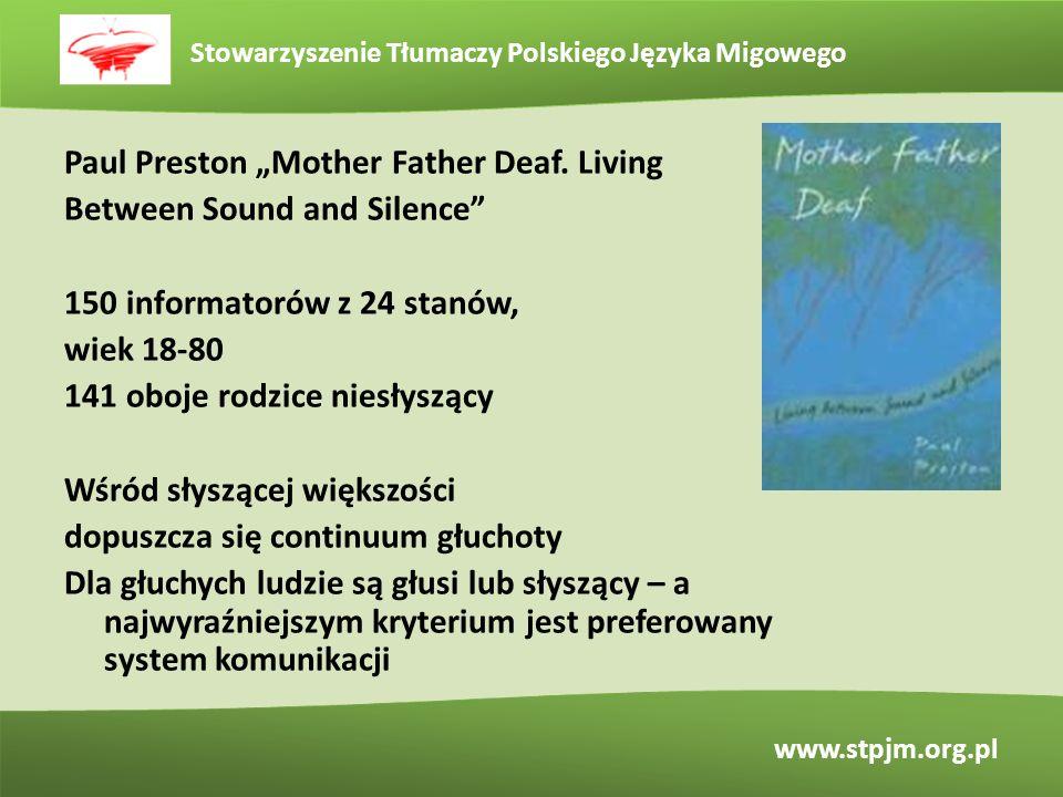 Stowarzyszenie Tłumaczy Polskiego Języka Migowego www.stpjm.org.pl Paul Preston Mother Father Deaf. Living Between Sound and Silence 150 informatorów