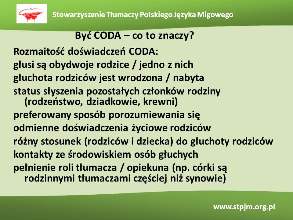 Stowarzyszenie Tłumaczy Polskiego Języka Migowego www.stpjm.org.pl Być CODA – co to znaczy? Rozmaitość doświadczeń CODA: głusi są obydwoje rodzice / j