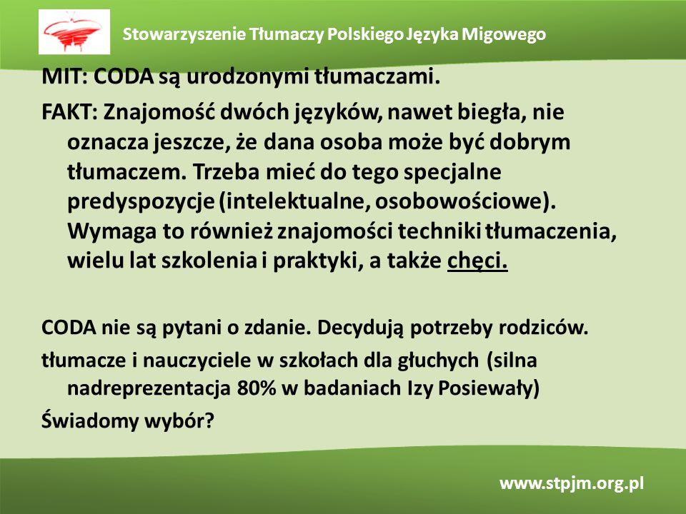 Stowarzyszenie Tłumaczy Polskiego Języka Migowego www.stpjm.org.pl MIT: CODA są urodzonymi tłumaczami. FAKT: Znajomość dwóch języków, nawet biegła, ni