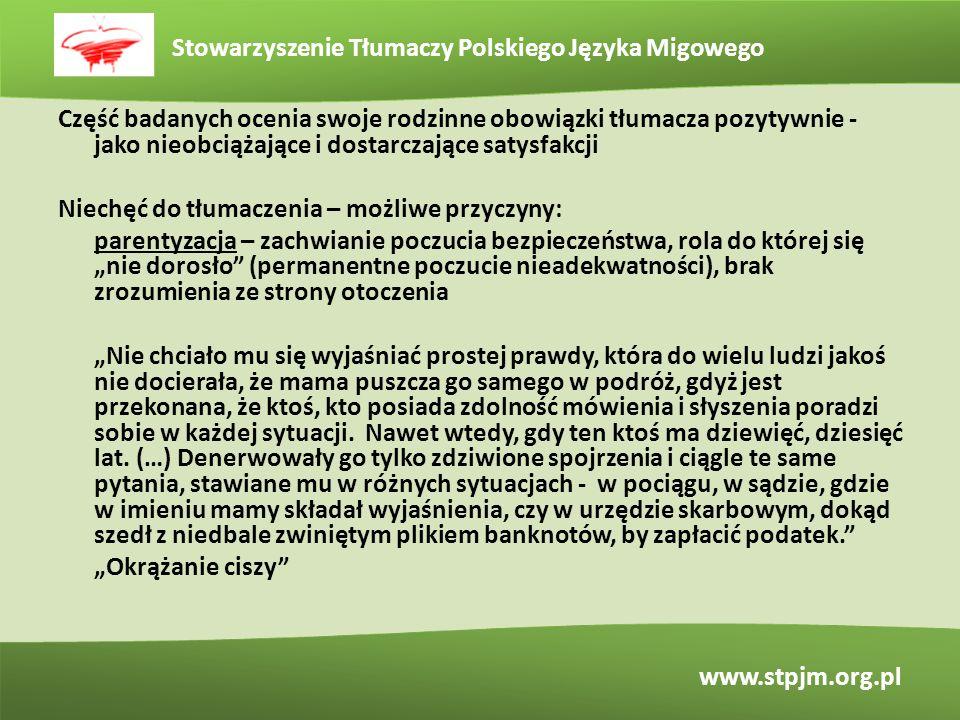 Stowarzyszenie Tłumaczy Polskiego Języka Migowego www.stpjm.org.pl Część badanych ocenia swoje rodzinne obowiązki tłumacza pozytywnie - jako nieobciąż